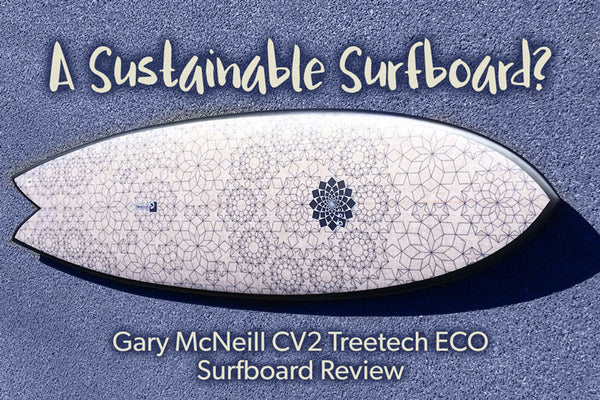 A Sustainable Surfboard? Gary McNeill CV2 Treetech ECO Surfboard Review | Benny's Boardroom
