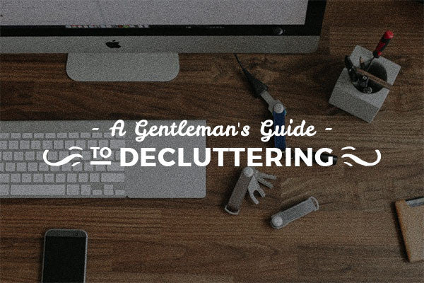 A Gentleman's Guide To Decluttering