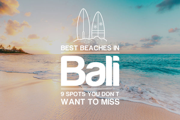 The 9 Beaches in Bali You Don't Want To Miss
