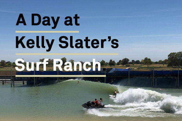 A Day at Kelly Slater's Surf Ranch with Outerknown | Benny's Boardroom Blog