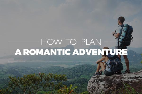 how to plan a romantic adventure
