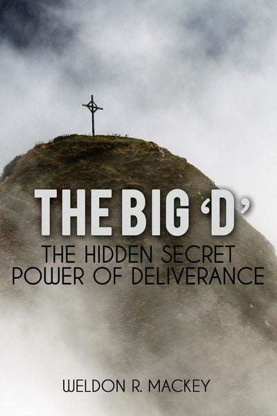 The 'Big D' - The Hidden Secret Power of Deliverance