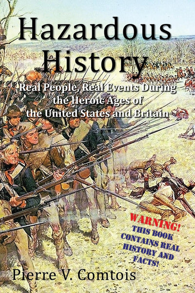 Hazardous History: Real People, Real Events During the Heroic Ages of the United States and Britain