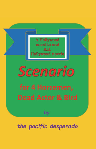 Scenario for Four Horsemen, Dead Actor and Bird: A Novel to End ALL Hollywood Novels
