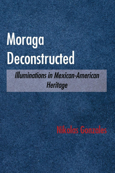 Moraga Deconstructed: Illuminations in Mexican-American Heritage
