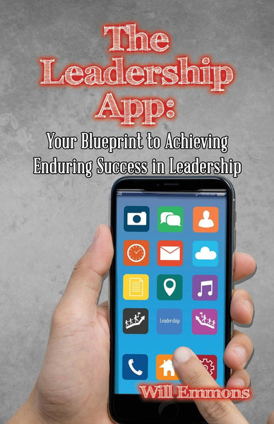 The Leadership App: Your Blueprint to Achieving Enduring Success in Leadership