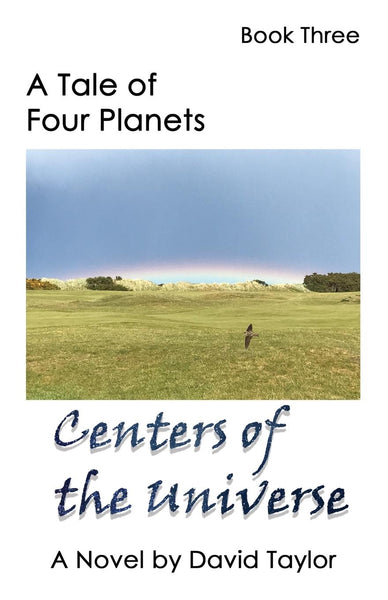 A Tale of Four Planets Book Three: Centers of the Universe
