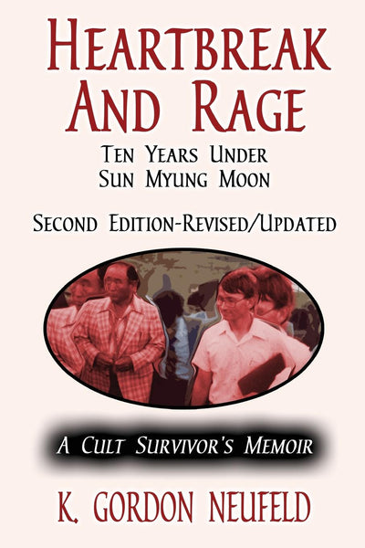 Heartbreak and Rage: Ten Years Under Sun Myung Moon - Second Edition