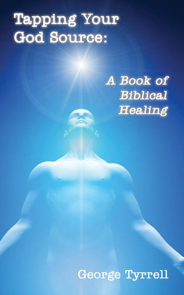 Tapping Your God Source: A Book of Biblical Healing