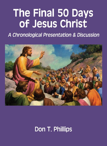 The Final 50 Days of Jesus Christ: A Chronological Presentation and Discussion