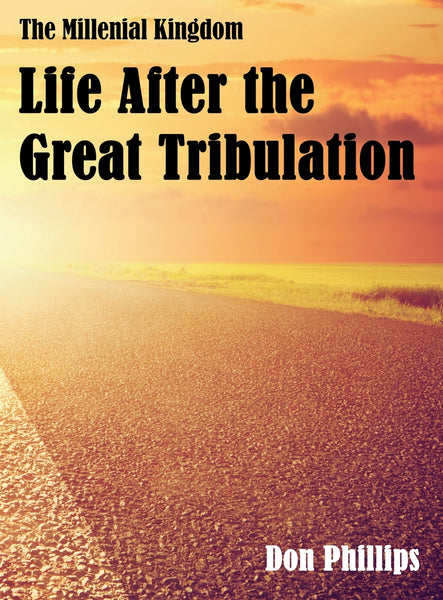 The Millenial Kingdom: Life After the Great Tribulation