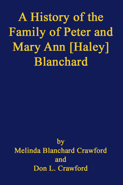 A History of the Family of Peter and Mary Ann [Haley] Blanchard