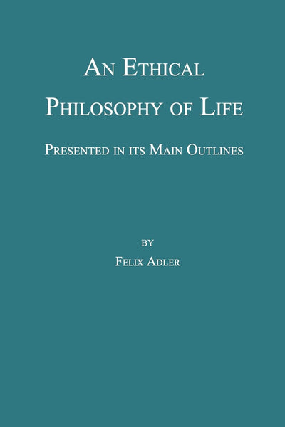 An Ethical Philosophy of Life, Presented in its Main Outline