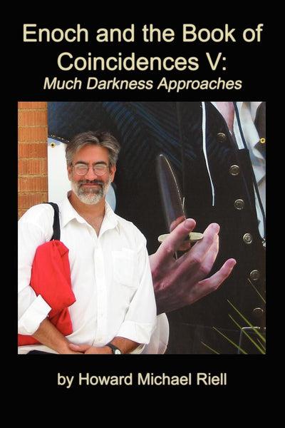Enoch and the Book of Coincidences V: Much Darkness Approaches