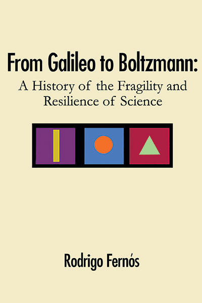 From Galileo To Boltzmann: A History Of The Fragility And Resilience Of Science