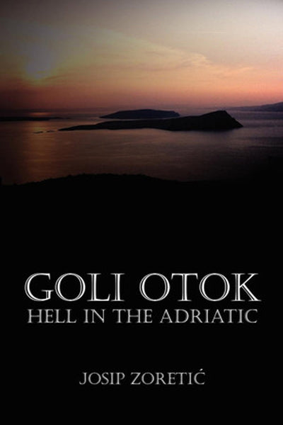 Goli Otok - Hell in the Adriatic