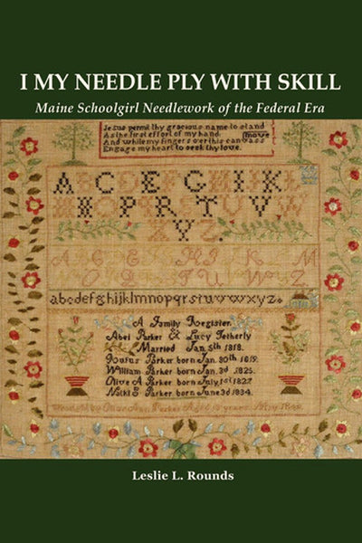 I My Needle Ply with Skill: Maine Schoolgirl Needlework of the Federal Era