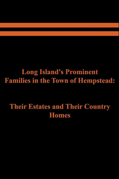 Long Island's Prominent Families in the Town of Hempstead: Their Estates and Their Country Homes