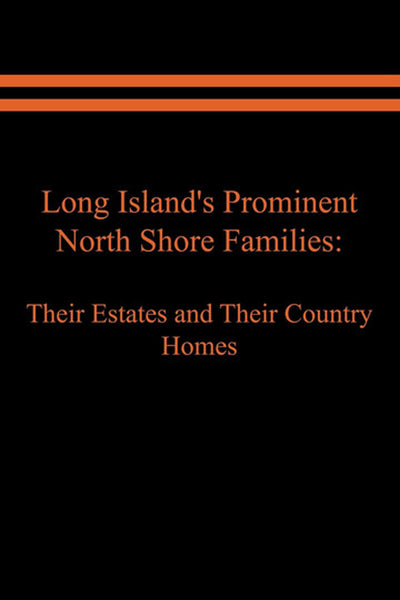 Long Island's Prominent North Shore Families: Their Estates and Their Country Homes Vol. 1