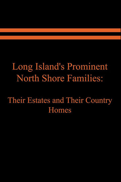 Long Island's Prominent North Shore Families: Their Estates and Their Country Homes Vol. 2