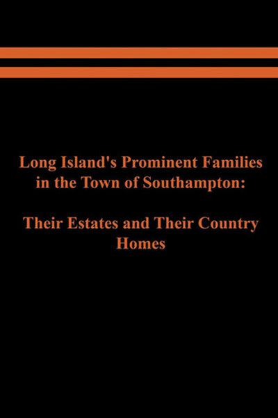 Long Island's Prominent Families in the Town of Southampton: Their Estates and Their Country Homes