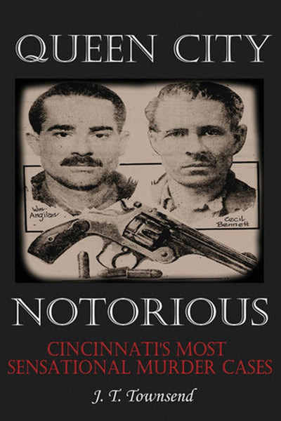 Queen City Notorious: Cincinnati's Most Sensational Murder Cases