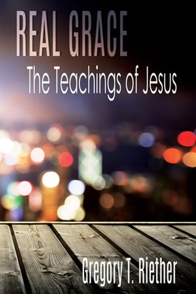 Real Grace: Book 1: The Teachings of Jesus