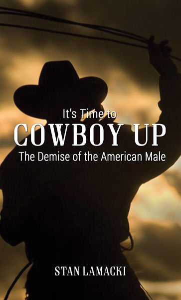 It's Time to Cowboy Up - The Demise of the American Male