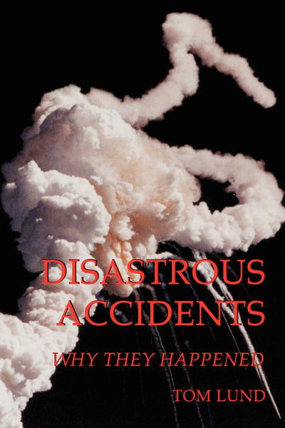 Disastrous Accidents: Why They Happened