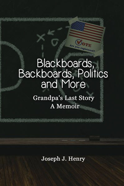 Blackboards, Backboards, Politics and More: Grandpa's Last Story, A Memoir