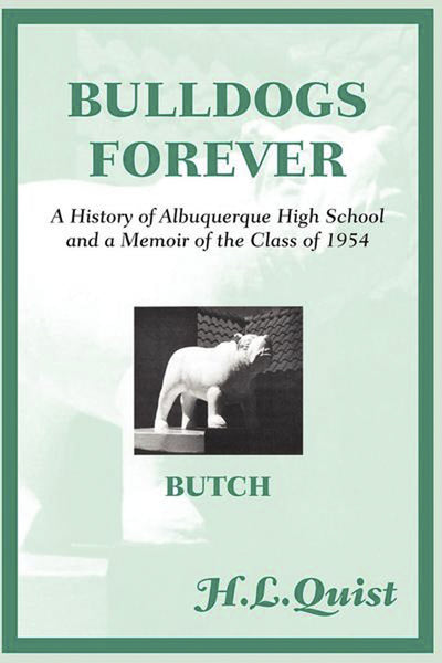 Bulldogs Forever: A History of Albuquerque High School and a Memoir of the Class of 1954