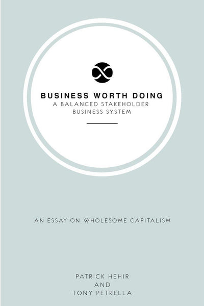 Business Worth Doing: A Balanced Stakeholder Business System
