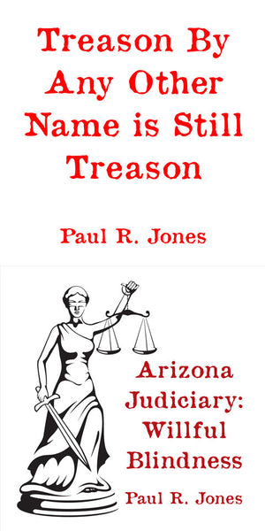 Treason by Any Other Name is Still Treason and Arizona Judiciary: Willful Blindness Combo