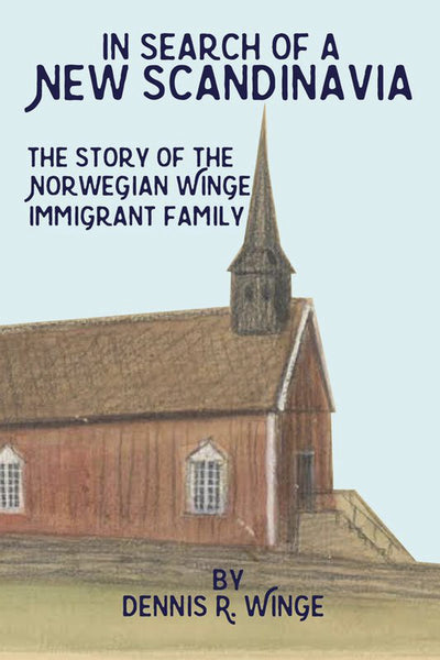 In Search of a New Scandinavia - The Story of the Norwegian Winge Immigrant Family