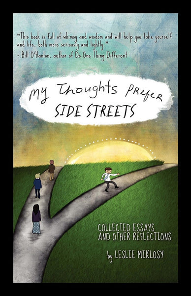 My Thoughts Prefer Side Streets - Collected Essays and Other Reflections