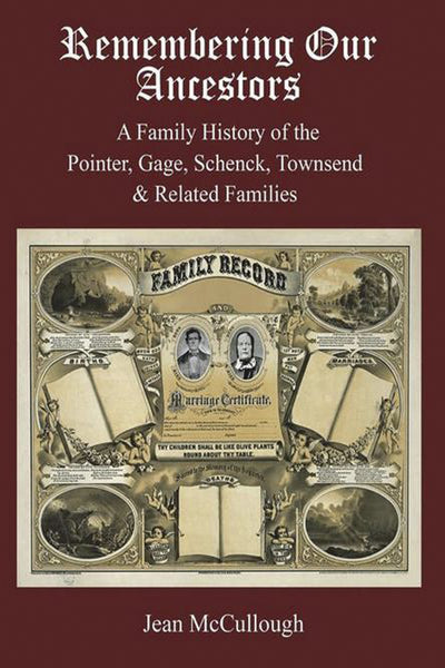 Remembering Our Ancestors: A Family History of the Pointer, Gage, Schenck, Townsend & Related Families
