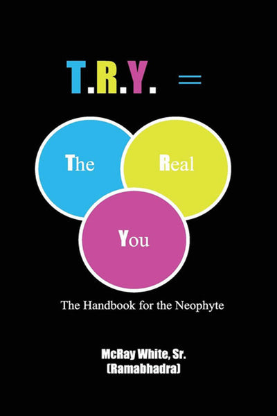 T.R.Y. = The Real You: The Handbook for the Neophyte