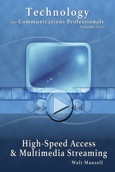 Technology for Communications Professionals, Volume II: High-Speed Access and Multimedia Streaming