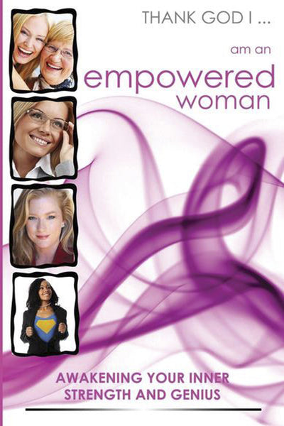 Thank God I... Am an Empowered Woman: Awakening Your Inner Strength and Genius