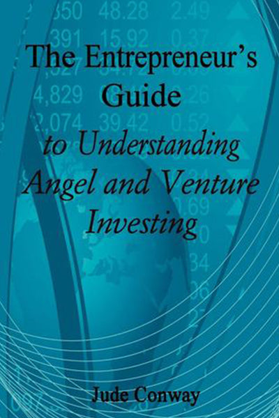 The Entrepreneur's Guide to Understanding Angel and Venture Investing