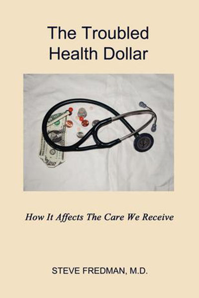 The Troubled Health Dollar: How It Affects the Care We Receive