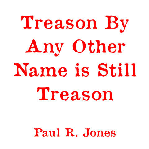 Treason By Any Other Name is Still Treason