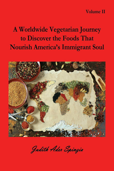 A Worldwide Vegetarian Journey to Discover the Foods That Nourish America's Immigrant Soul, Vol. II