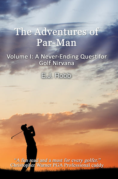The Adventures of Par-Man, Volume I: A Never-Ending Quest for Golf Nirvana