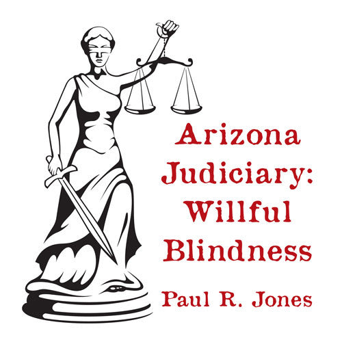 Arizona Judiciary: Willful Blindness