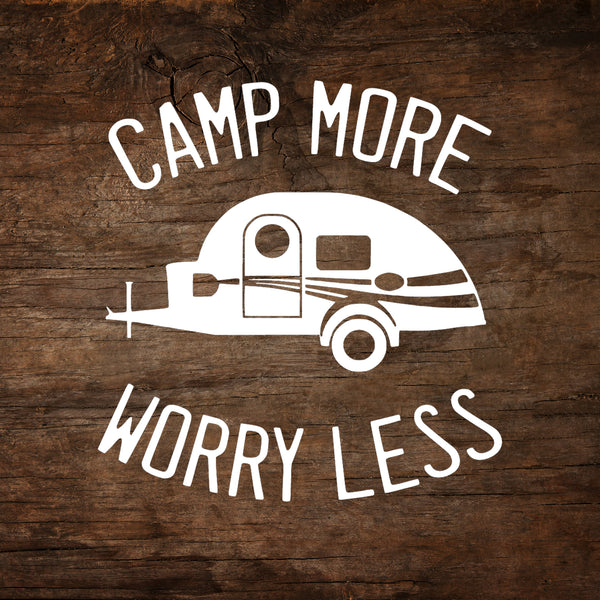 Camp More, Worry Less - T@G Teardrop Trailer Window Decal