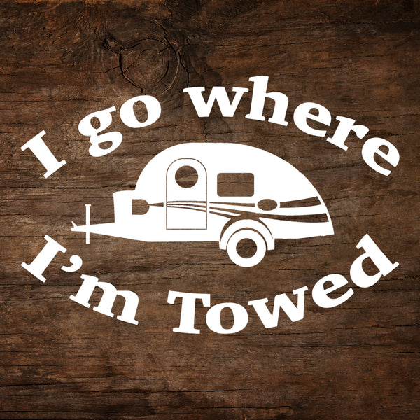I Go Where I'm Towed - T@G Teardrop Trailer Window Decal