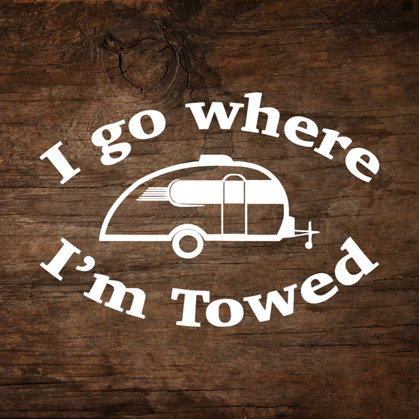 I Go Where I'm Towed - Little Guy Max Window Decal