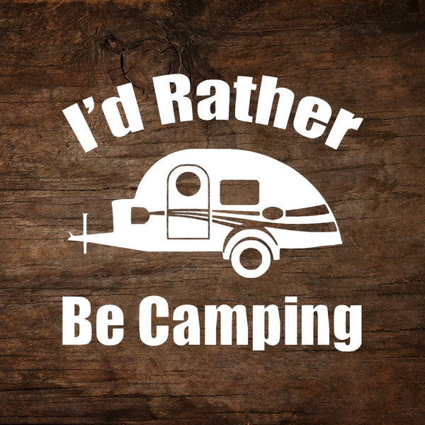 I'd Rather Be Camping - T@G Teardrop Trailer Window Decal