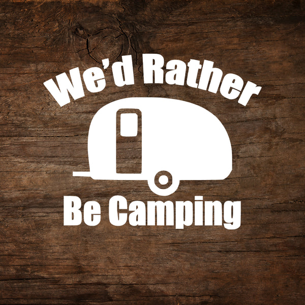 We'd Rather Be Camping - Teardrop Trailer Window Decal